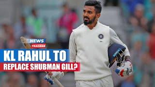 KL Rahul Or Hanuma Vihari to Replace Injured Shubman Gill In The First Test vs England