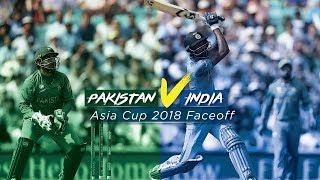 Pakistan vs India - Asia Cup 2018 Faceoff