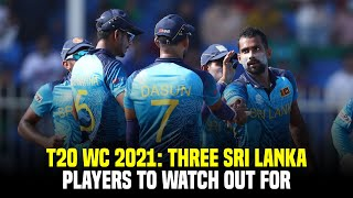 T20 World Cup 2021: Three Sri Lanka players to watch out for